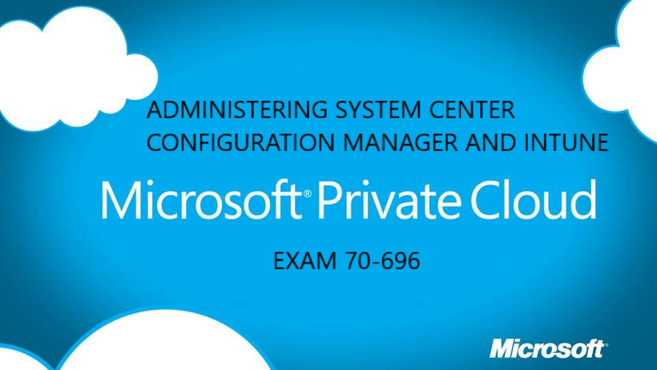 Administering System Center Configuration Manager and Intune